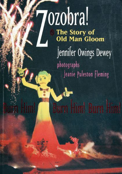 Jennifer Owings Dewey - Zozobra The Story of Old Man Gloom